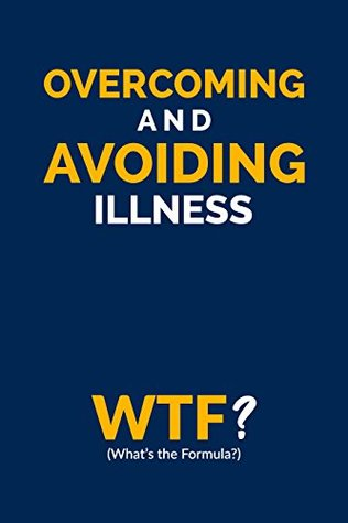 Overcoming and Avoiding Illness by James Lilley