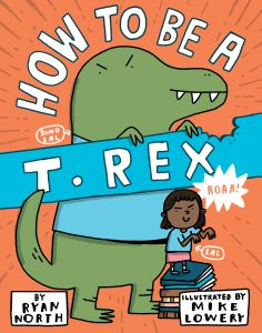 How To Be A T.Rex by Ryan North