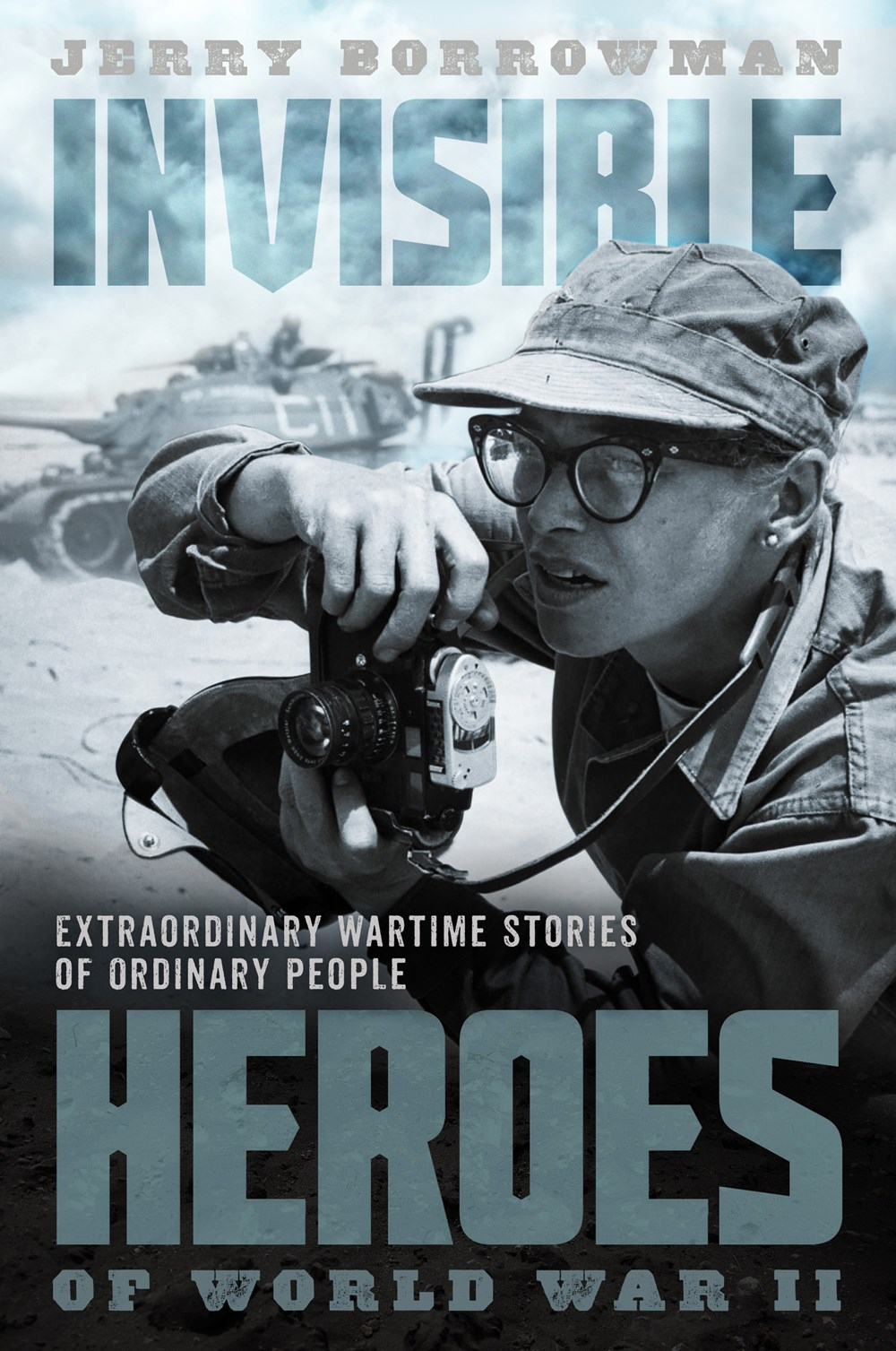 Invisible Heroes of WWII by Jerry Borrowman