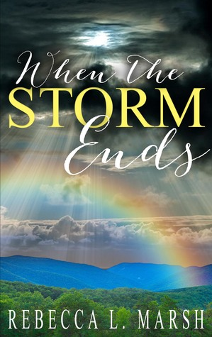 When the Storm Ends by Rebecca L. Marsh