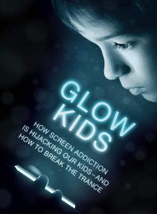Glow Kids by Nicholas Kardaras, Ph.D.