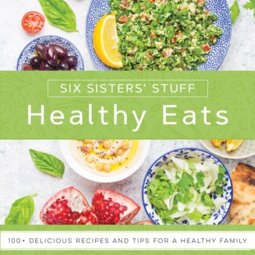 Six Sisters' Stuff Healthy Eats Cookbook